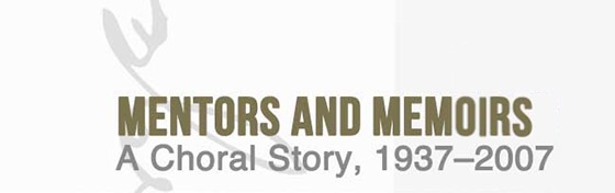 Mentors and Memoirs: A choral story, 1938-2007